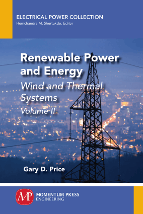 Renewable Power and Energy Wind and Thermal Systems Volume 2 by Gary D. Price