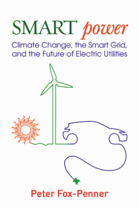 Smart Power Climate Change the Smart Grid and the Future of Electric Utilities by Peter Fox-Penner