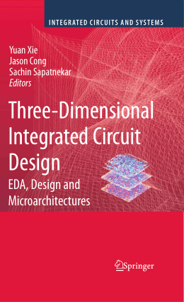 Three-Dimensional Integrated Circuit Design EDA Design and Microarchitectures by Yuan Xie Jason Cong and Sachin Sapatnekar