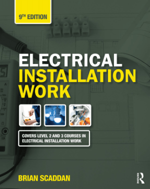 Electrical Installation Work Covers Level 2 and 3 Courses in Electrical Installation Work Ninth Edition by Brian Scaddan
