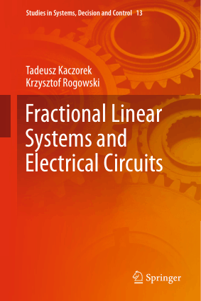 Fractional Linear Systems and Electrical Circuits by Tadeusz Kaczorek and Krzysztof Rogowski