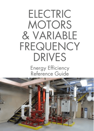 Electrical Motors and Variable Frequency Drives Energy Efficiency Reference Guide