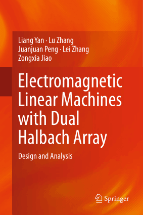 Electromagnetic Linear Machines with Dual Halbach Array Design and Analysis by Liang Yan