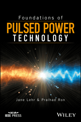 Foundations of Pulsed Power Technology by Jane Lehr and Pralhad Ron