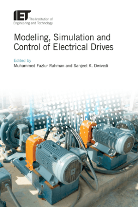 Modeling Simulation and Control of Electrical Drives Edited by Muhammed Fazlur Rahman and Sanjeet K. Dwivedi