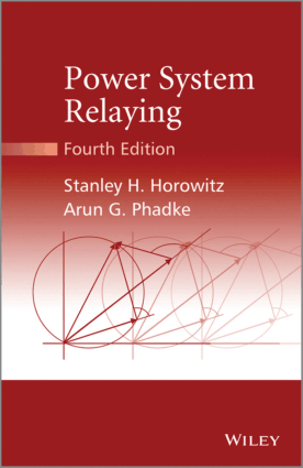 Power System Relaying Fourth Edition by Stanley H. Horowitz and Arun G Phadke