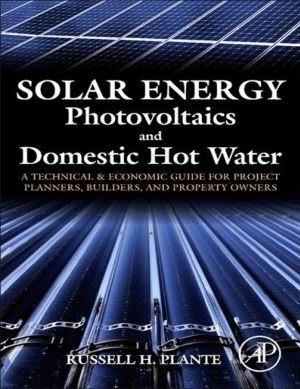 Solar Energy Photovoltaics and Domestic Hot Water a Technical and Economic Guide for Project Planners Builders and Property Owners by Russell H. Plante