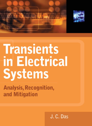 Transients in Electrical Systems Analysis Recognition and Mitigation by J C Das
