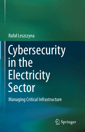 Cybersecurity in the Electricity Sector Managing Critical Infrastructure by Rafal Leszczyna