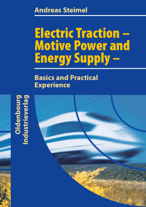 Electric Traction Motive Power and Energy Supply Basics and Practical Experience by Prof Dr Ing Andreas Steimel