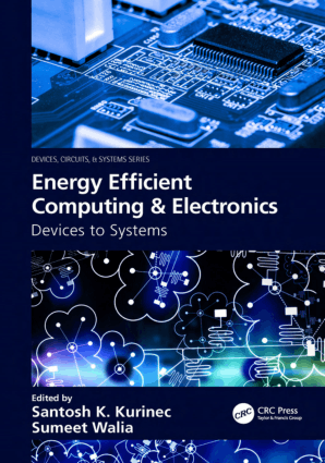 Energy Efficient Computing and Electronics Devices to Systems Device Circuits and Systems Series by Santosh K Kurinec