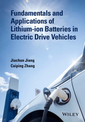 Fundamentals and Applications of Lithium-Ion Batteries in Electric Drive Vehicles by Jiuchun Jiang and Caiping Zhang