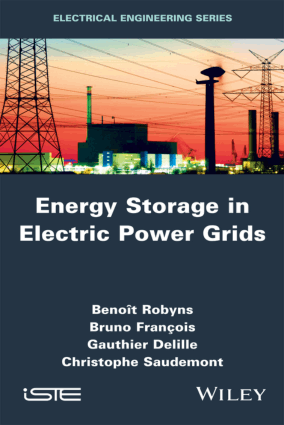 Energy Storage in Electric Power Grids by Benoit Robyns Bruno Francois Gauthier Delille and Christophe Saudemont