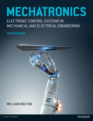 Mechatronics Electronic Control Systems in Mechanical and Electrical Engineering Sixth Edition by William Bolton