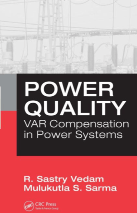 Power Quality VAR Compensation in Power Systems by R Sastry Vedam and Mulukutla S Sarma