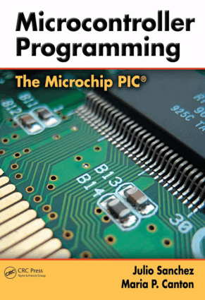 Microcontroller Programming The Microchip PIC Julio Sanchez