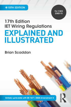 17th Edition IET Wiring Regulations Explained and Illustrated Tenth Edition by Brian Scaddan