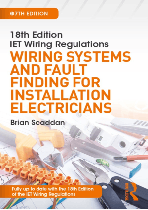 18th Edition IET Wiring Regulations Wiring Systems and Fault Finding for Installation Electricians 7th Edition by Brian Scaddan