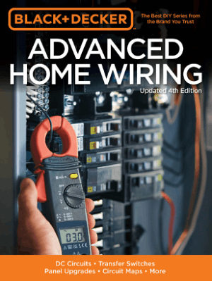 Advanced Home Wiring Updated 4th Edition DC Circuits Transfer Switches Panel Upgrades Circuit Maps and More