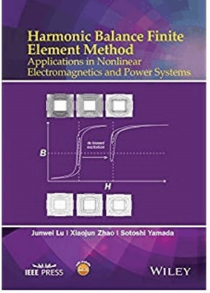 Harmonic Balance Finite Element Method Applications in Nonlinear Electromagnetics and Power Systems by Junwei Lu