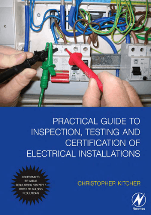 Practical Guide to Inspection Testing and Certification of Electrical Installations by Christopher Kitcher