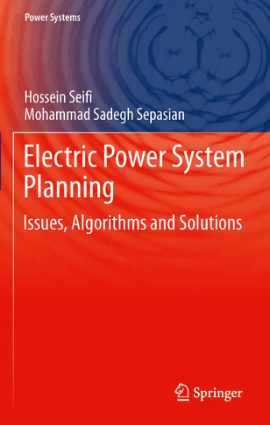 Electric Power System Planning Issues Algorithms and Solutions by Hossein Seifi and Mohammad Sadegh Sepasian