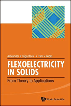 FLEXOELECTRICITY in Solids from Theory to Applications by Alexander K Tagantsev and Petr V Yudin