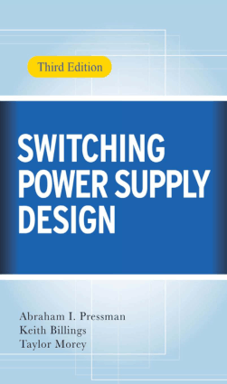 Switching Power Supply Design Third Edition By Abraham I. Pressman Keith Billings and Taylor Morey