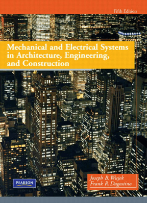 Mechanical and Electrical Systems in Architecture Engineering and Construction Fifth Edition by Joseph B Wujek and Frank R Dagostino