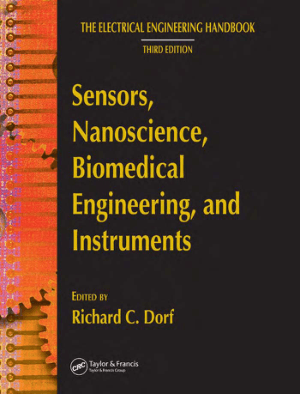 The Electrical Engineering Handbook Third Edition Sensors Nanoscience Biomedical Engineering and Instruments Edited by Richard C Dorf