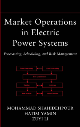 Market Operations in Electric Power Systems Forecasting Scheduling and Risk Management by Mohammad Shahidehpour Hatim Yamin and Zuyi Li