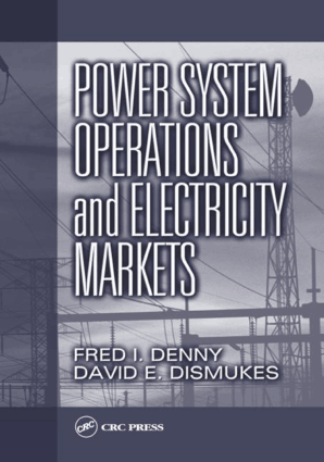 Power System Operations and Electricity Markets by Fred I Denny and David E Dismukes