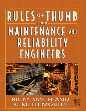 Rules of Thumb for Maintenance and Reliability Engineers 1st Edition by Ricky Smith and R Keith Mobley
