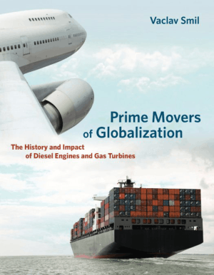 Two Prime Movers of Globalization The History and Impact of Diesel Engines and Gas Turbines
