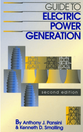 Guide to Electric Power Generation 2nd Edition by A.J. Pansini and K.D. Smalling