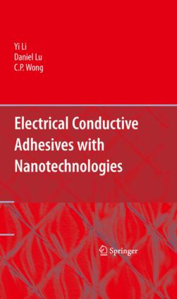 Electrical Conductive Adhesives with Nanotechnologies by Yi Li Daniel Lu and C P Wong