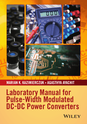 Laboratory Manual for Pulse Width Modulated DC DC Power Converters by Marian K. Kazimierczuk and Agasthya Ayachit