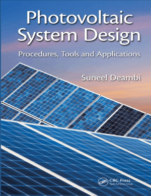 Photovoltaic System Design Procedures Tools and Applications by Suneel Deambi