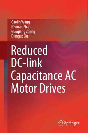 Reduced DC link Capacitance AC Motor Drives by Gaolin Wang Nannan Zhao Guoqiang Zhang and Dianguo Xu