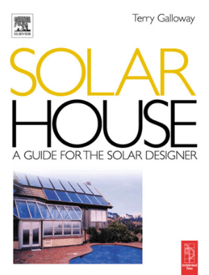 Solar House A Guide for the Solar Designer by Terry Galloway