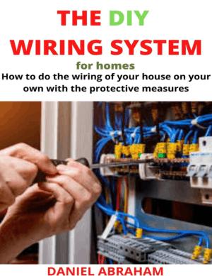 The DIY Wiring System for Homes How to Do the Wiring of Your House on Your Own With the Protective by Abraham