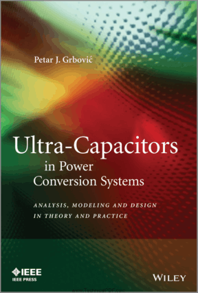 Ultra-Capacitors in Power Conversion Systems Applications Analysis and Design from Theory to Practice by Petar J Grbovic