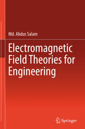 Electromagnetic Field Theories for Engineering by Md Abdus Salam