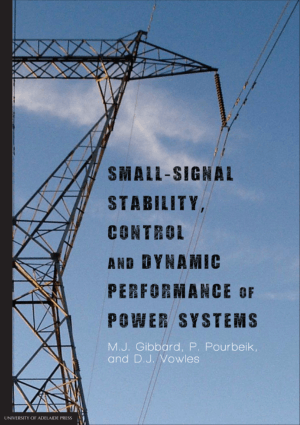 Small Signal Stability Control and Dynamic Performance of Power Systems by M J Gibbard and D J Vowles