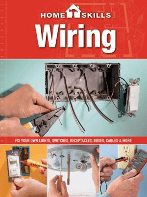 Home Skills Wiring Fix Your Own Lights Switches Receptacles Boxes Cables and More
