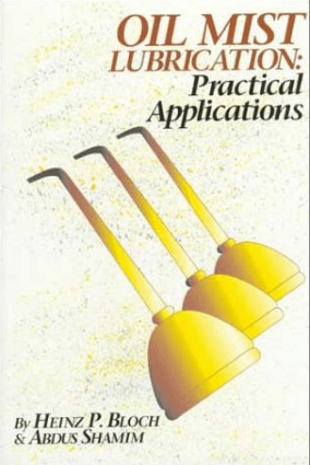 Oil Mist Lubrication Practical Applications Heinz P. Bloch Abdus Shamim
