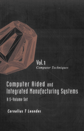 Computer Aided and Integrated Manufacturing Systems volume 1 Computer Techniques