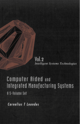 Computer Aided and Integrated Manufacturing Systems volume 2 Intelligent Systems Technologies