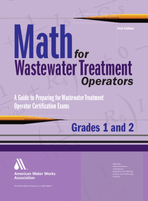 Math for Wastewater Treatment Operators Grades 1 and 2 Practice Problems to Prepare for Wastewater Treatment Operator Certification Exams