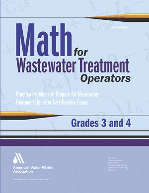 Math for wastewater treatment operators grades 3 and 4 practice problems to prepare for wastewater treatment operator certification exams